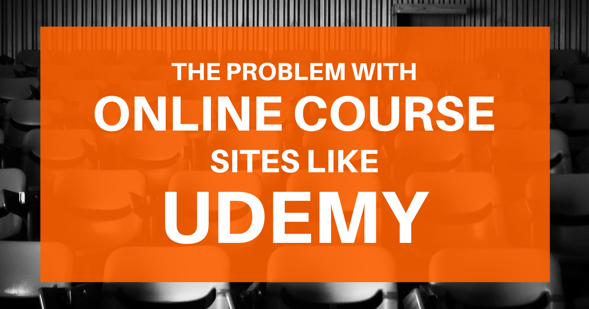 Problem with Online Course Sites Like Udemy