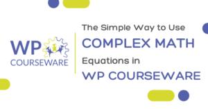 WP Courseware WordPress LMS Plugin - Using Math